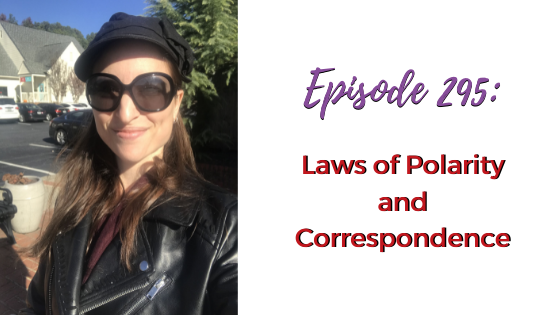 Ep. 295: Laws of Polarity and Correspondence