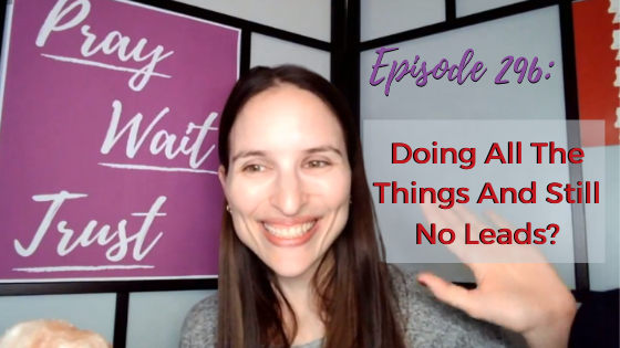 Ep. 296: Doing All The Things And Still No Leads?