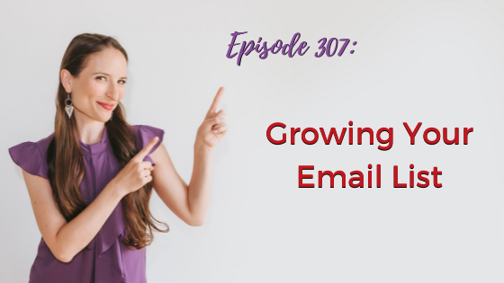 Ep. 307: Growing Your Email List
