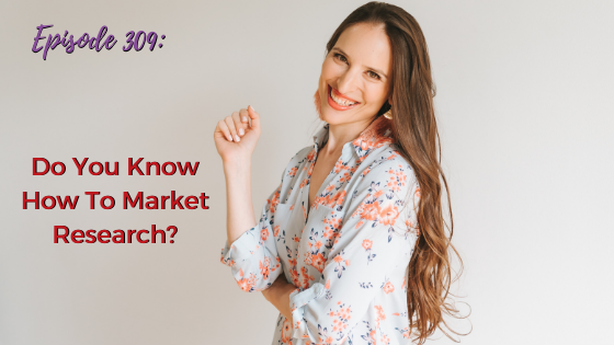 Ep. 309: Do You Know How To Market Research?