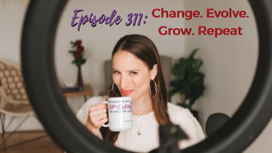 Ep. 311: Change. Evolve. Grow. Repeat