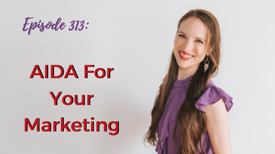 Ep. 313: AIDA For Your Marketing