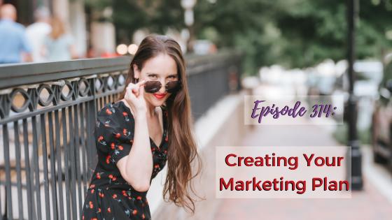 Ep. 314: Creating Your Marketing Plan