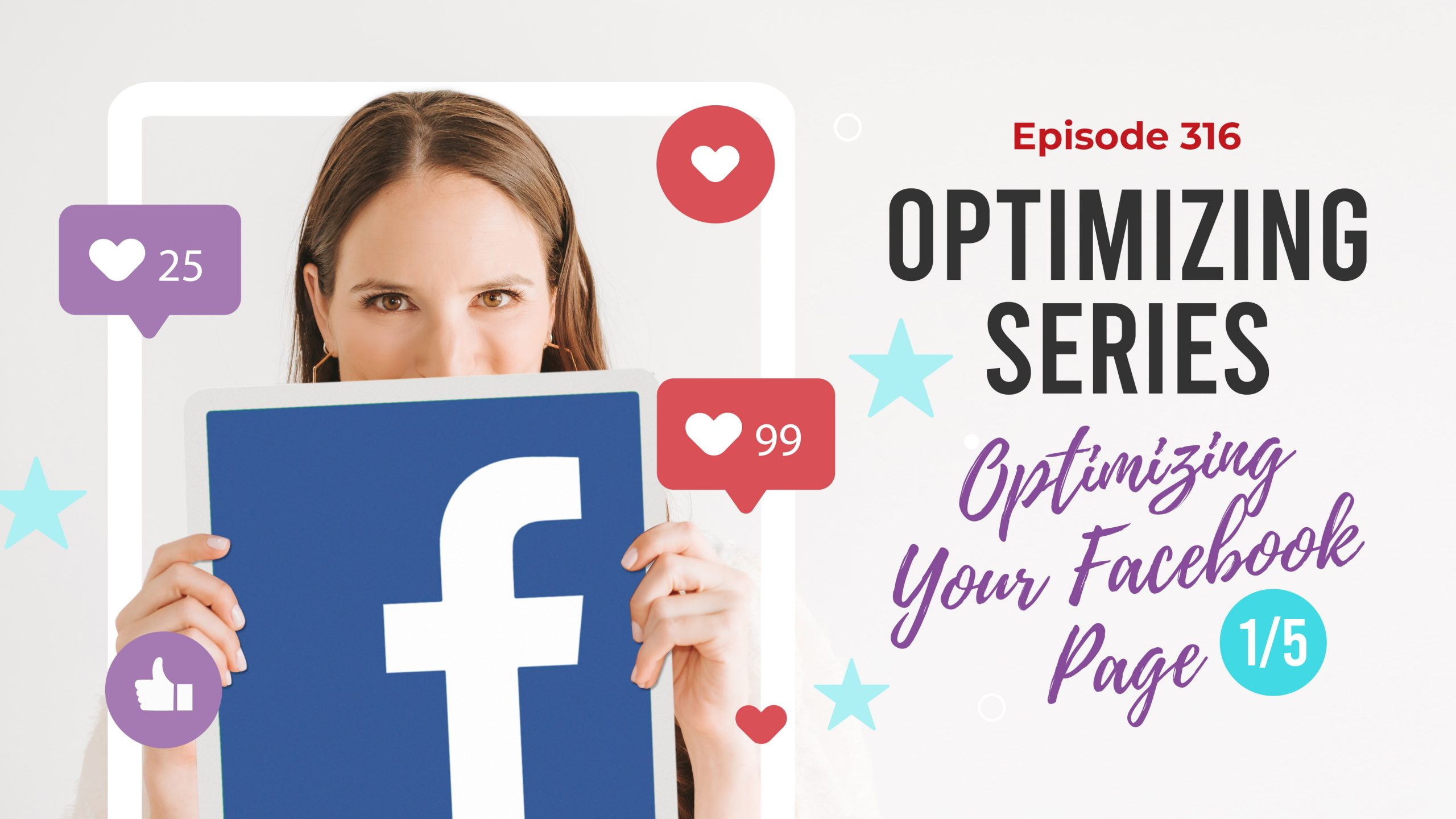Ep. 316: Optimizing Series: Optimizing Your Facebook Page 1/5