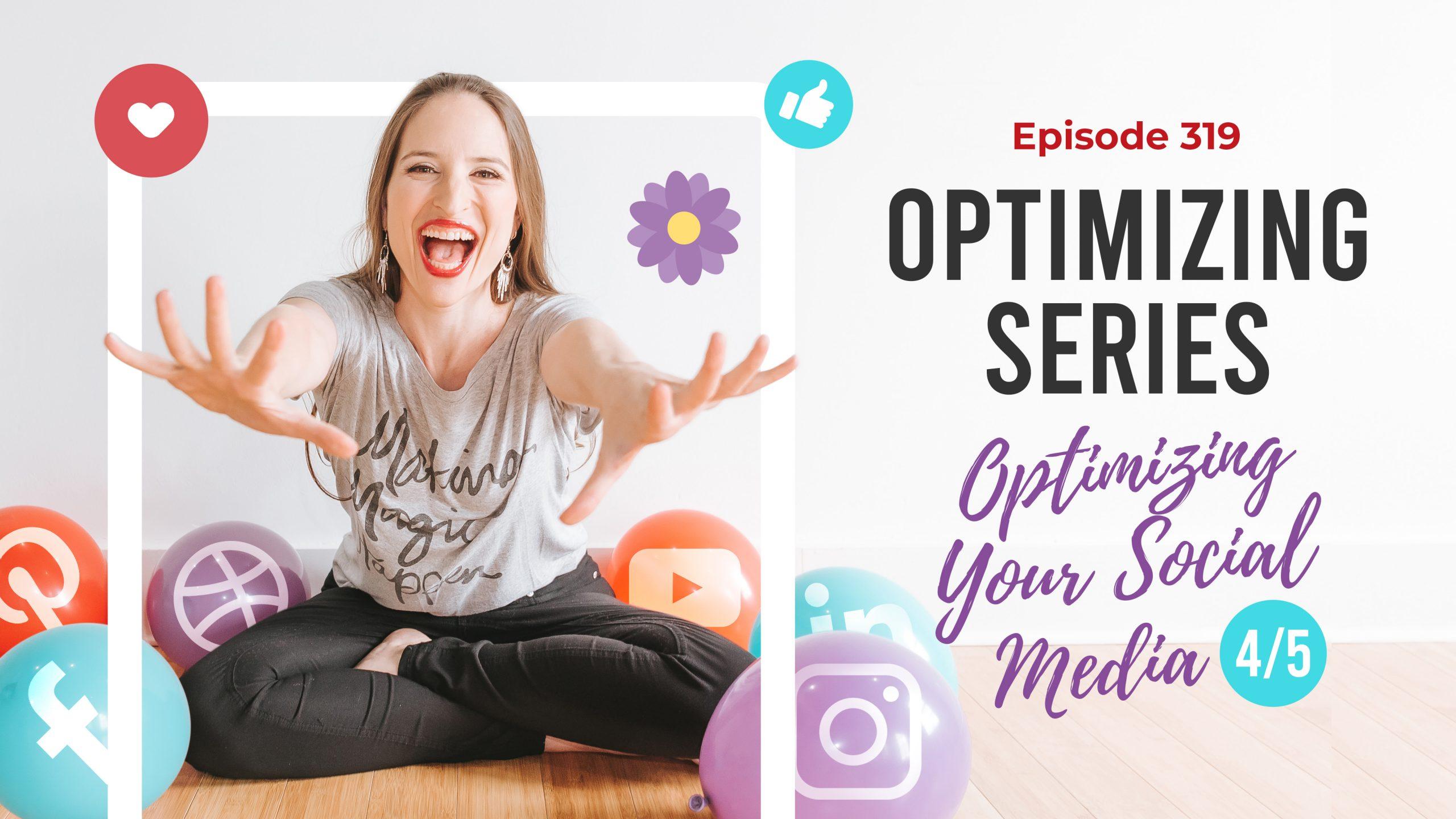 Ep. 319: Optimizing Series-Optimizing Your Social Media 4/5