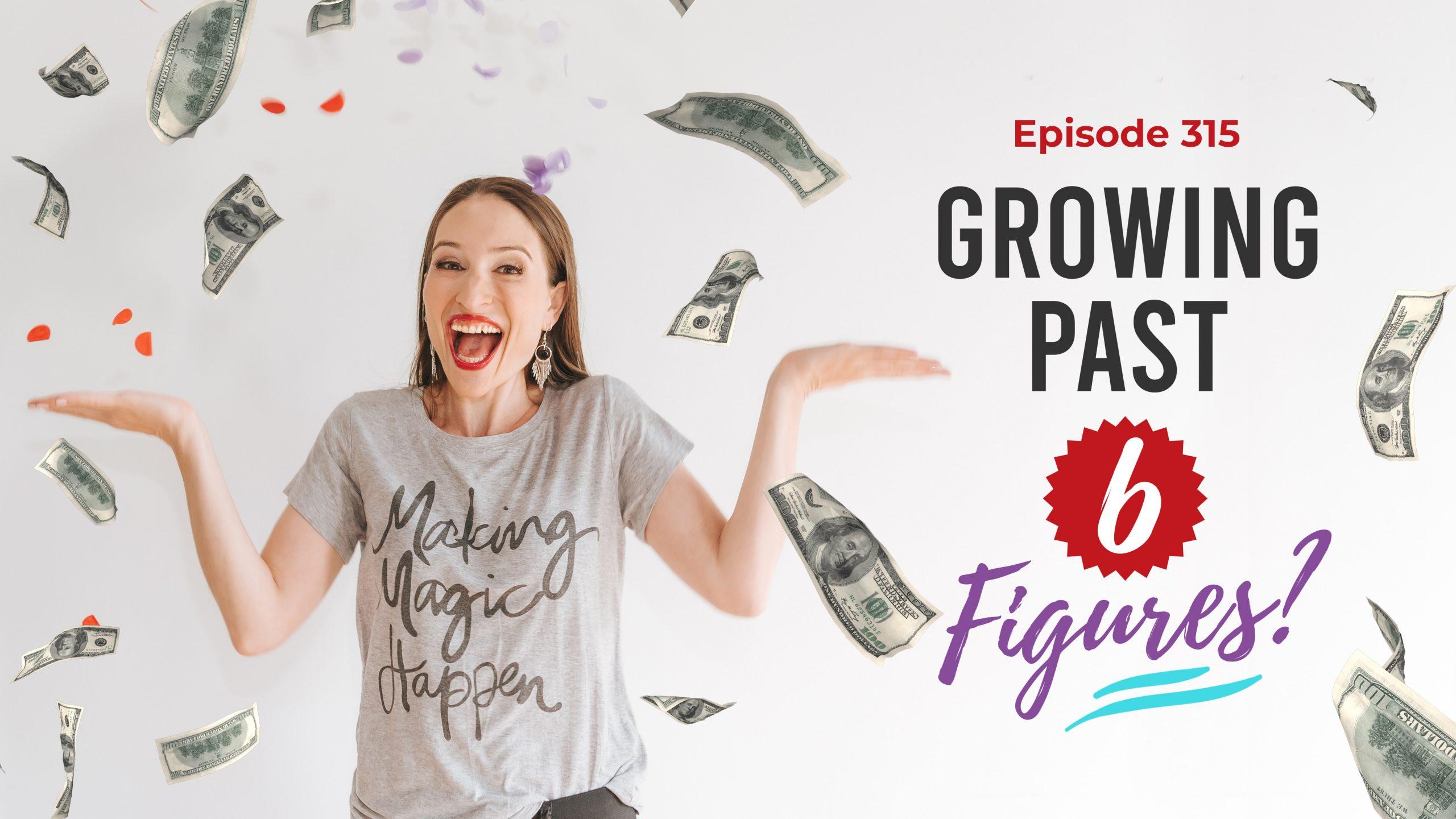 Ep. 315: Growing Past 6 Figures