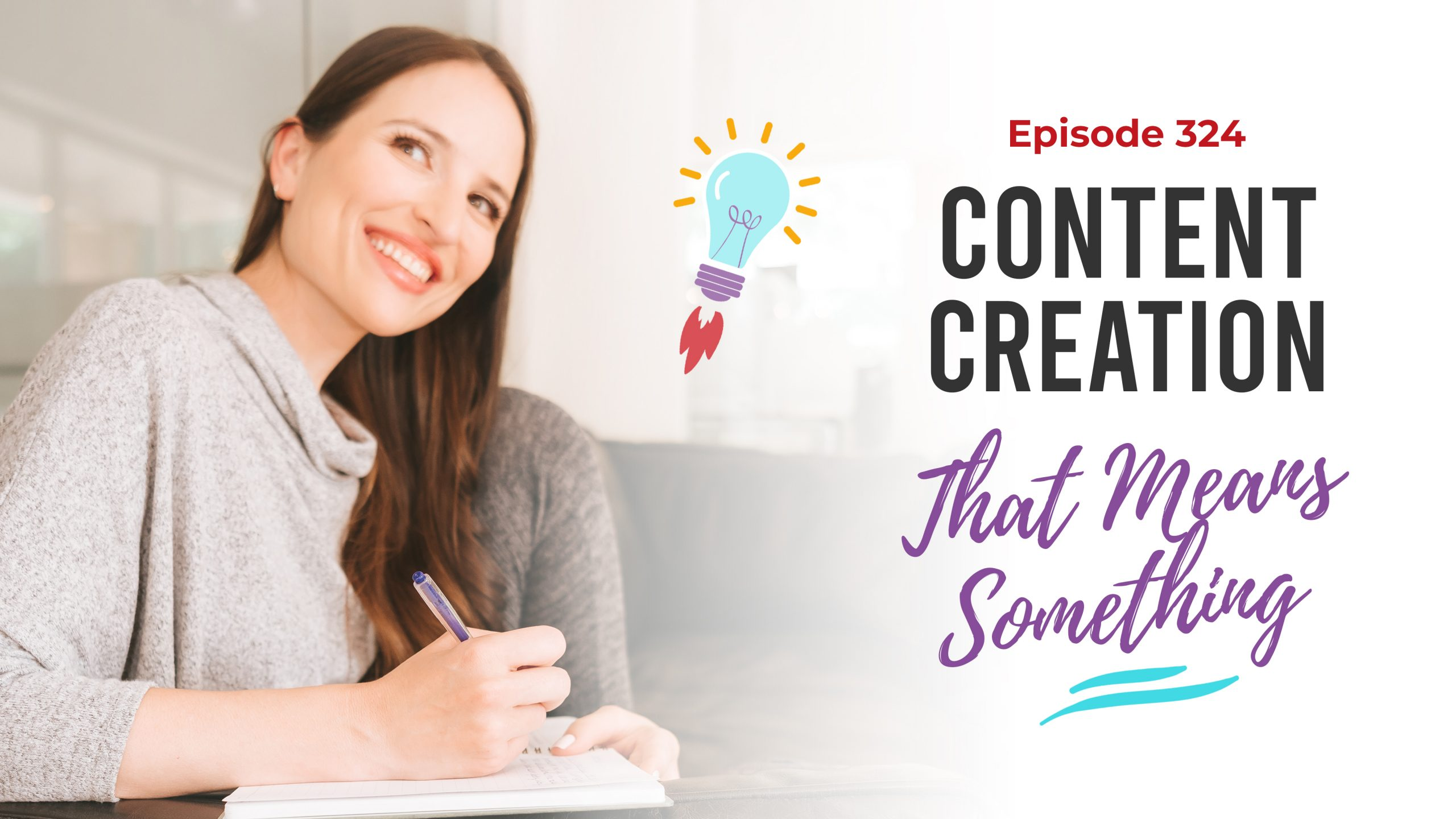 Ep. 324: Content Creation That Means Something