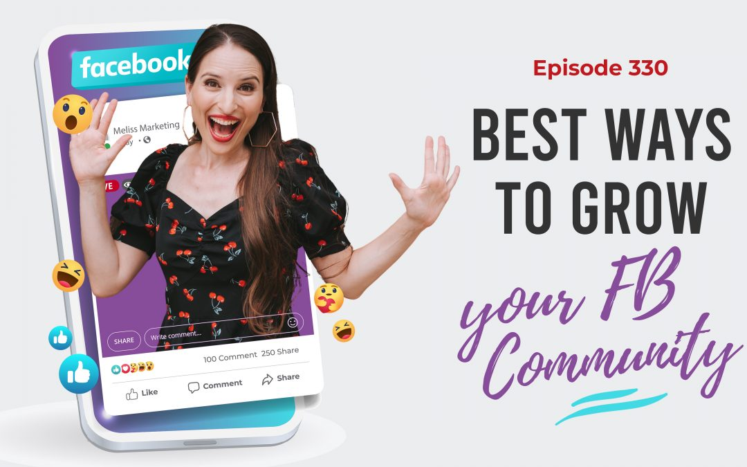 Ep. 330: Best Ways To Grow Your FB Community