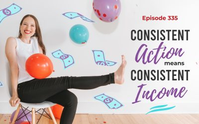 Ep. 335: Consistent Action Means Consistent Income