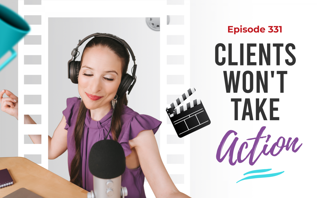 Ep. 331: Clients Won't Take Action
