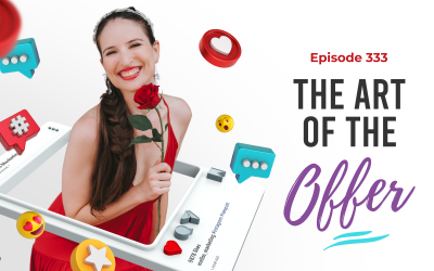 Ep. 333: The Art Of The Offer